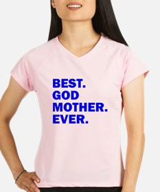 Best. Godmother. Ever. Performance Dry T-Shirt
