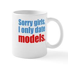 Sorry girls I only date models. Mugs