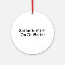 Catholic Girls Do It Better Ornament (Round)