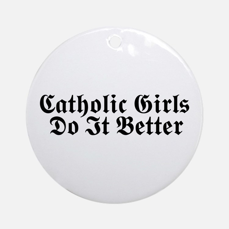 Catholic Girls Do It Better Ornament (Round)