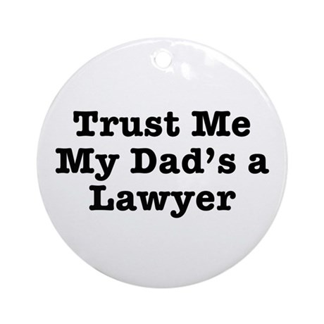 Trust Me My Dad's a Lawyer Ornament (Round)