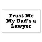 Trust Me My Dad's a Lawyer Rectangle Sticker