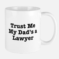 Trust Me My Dad's a Lawyer Mug