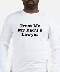 Trust Me My Dad's a Lawyer Long Sleeve T-Shirt