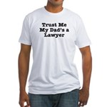 Trust Me My Dad's a Lawyer Fitted T-Shirt