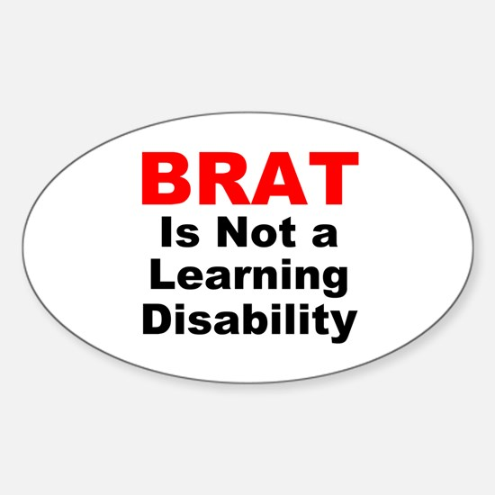 Brat Is Not A Learning Disability! Oval Decal