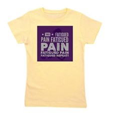 Pain Fatigue Tired  Girl's Tee