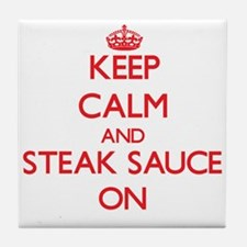 Keep Calm and Steak Sauce ON Tile Coaster