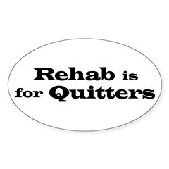 Rehab is for Quitters Oval Decal