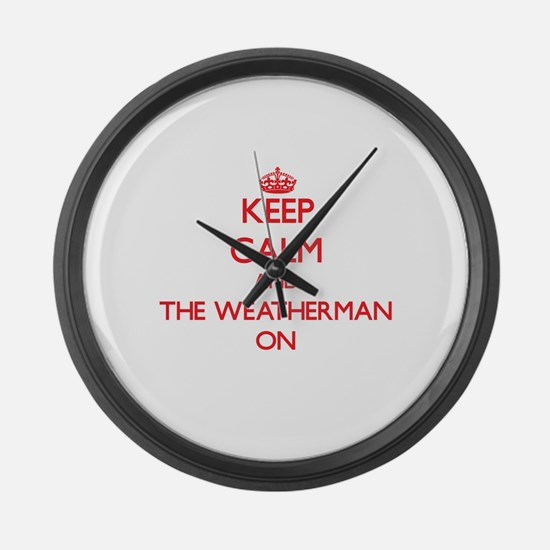 Keep Calm and The Weatherman ON Large Wall Clock