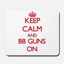 Keep Calm and Bb Guns ON Mousepad