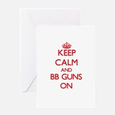 Keep Calm and Bb Guns ON Greeting Cards