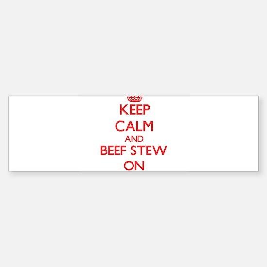 Keep Calm and Beef Stew ON Bumper Bumper Bumper Sticker