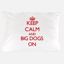 Keep Calm and Big Dogs ON Pillow Case