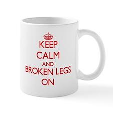 Keep Calm and Broken Legs ON Mugs