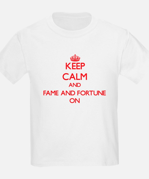 Keep Calm and Fame And Fortune ON T-Shirt