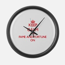 Keep Calm and Fame And Fortune ON Large Wall Clock