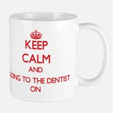 Keep Calm and Going To The Dentist ON Mug