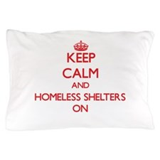 Keep Calm and Homeless Shelters ON Pillow Case