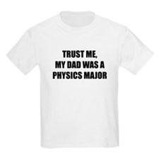 Trust Me My Dad Was A Physics Major T-Shirt