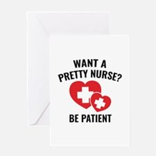 Want A Pretty Nurse? Greeting Card