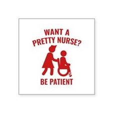 "Want A Pretty Nurse? Square Sticker 3"" x 3"""