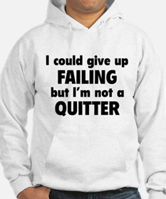 I Could Give Up Failing Hoodie