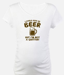 I Could Give Up Beer Shirt
