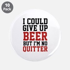 """I Could Give Up Beer 3.5"""" Button (10 pack)"""
