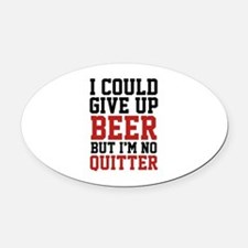 I Could Give Up Beer Oval Car Magnet