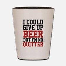 I Could Give Up Beer Shot Glass