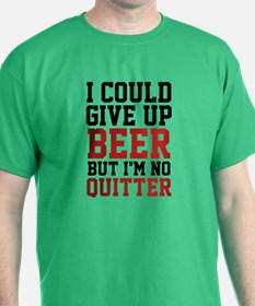 I Could Give Up Beer T-Shirt