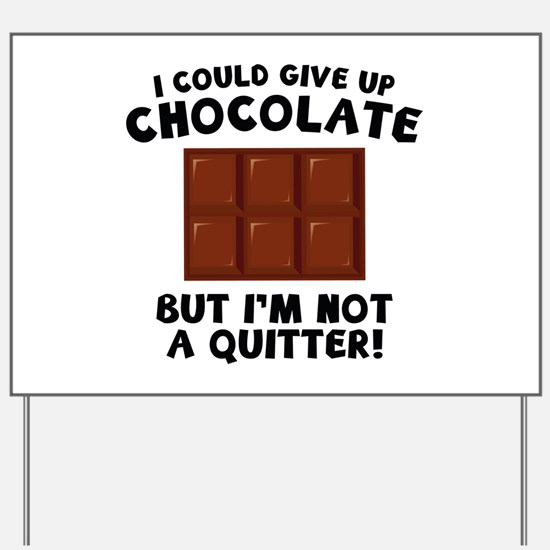 I Could Give Up Chocolate Yard Sign