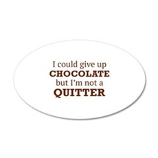 I Could Give Up Chocolate 22x14 Oval Wall Peel