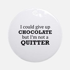 I Could Give Up Chocolate Ornament (Round)