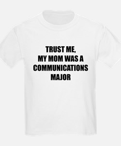 Trust Me My Mom Was A Communications Major T-Shirt
