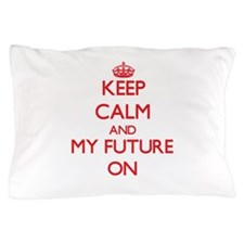 Keep Calm and My Future ON Pillow Case