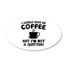 I Could Give Up Coffee 22x14 Oval Wall Peel