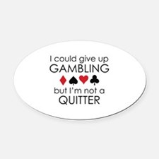 I Could Give Up Gambling Oval Car Magnet