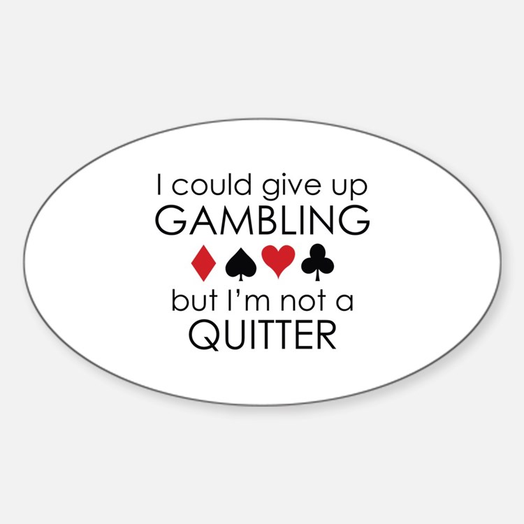 I Could Give Up Gambling Decal