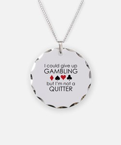 I Could Give Up Gambling Necklace