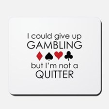 I Could Give Up Gambling Mousepad