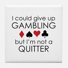 I Could Give Up Gambling Tile Coaster