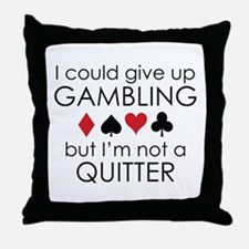 I Could Give Up Gambling Throw Pillow