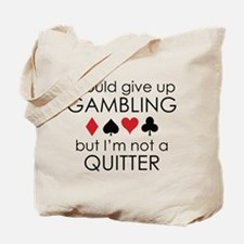 I Could Give Up Gambling Tote Bag