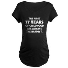 The First 77 Years Of Childhood Maternity T-Shirt