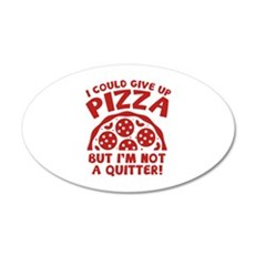 I Could Give Up Pizza 22x14 Oval Wall Peel