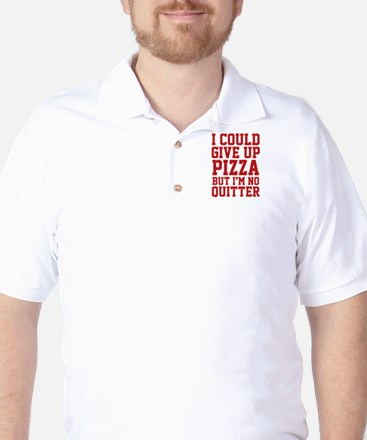 I Could Give Up Pizza Golf Shirt