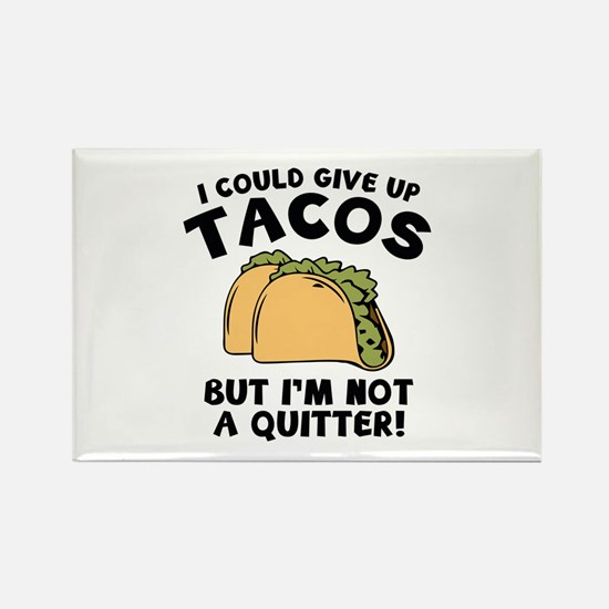 I Could Give Up Tacos Rectangle Magnet