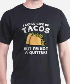 I Could Give Up Tacos T-Shirt